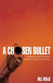 A chosen bullet: a broken man's triumph through faith and sports
