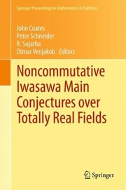 Cover of: Noncommutative Iwasawa Main Conjectures Over Totally Real Fields Mnster April 2011