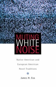 Cover of: Muting White Noise Native American And European American Novel Traditions