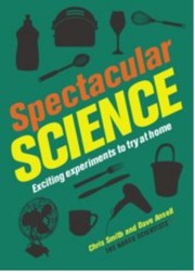 Cover of: Spectacular Science Exciting Experiments To Try At Home
