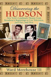 Cover of: Discovering The Hudson New Yorks Landmark Theatre From Broadways Beginnings To Live Television Jack Parr And Elvis