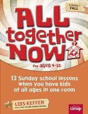 Cover of: All Together Now For Ages 412 13 Sunday School Lessons When You Have Kids Of All Ages In One Room Volume 1 Fall