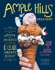 Cover of: Ample Hills Creamery Secrets And Stories From Brooklyns Favorite Ice Cream Shop