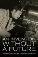Cover of: An Invention Without A Future Essays On Cinema