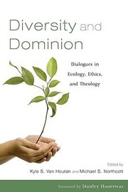 Cover of: Diversity And Dominion Dialogues In Ecology Ethics And Theology