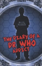 Cover of: The Diary of a Dr Who Addict Paul Magrs
