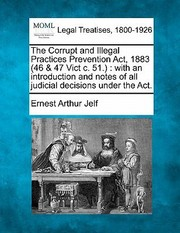 Cover of: The Corrupt and Illegal Practices Prevention ACT 1883 46  47 Vict C 51