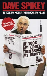 Cover of: He Took My Kidney Then Broke My Heart And Now The News From Dave Spikey