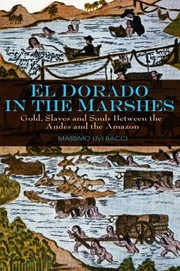 Cover of: El Dorado In The Marshes Gold Slaves And Souls Between The Andes And The Amazon