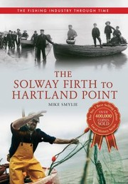 Cover of: The Solway Firth To Lands End The Fishing Industry Through Time