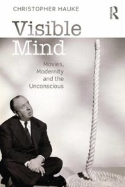 Cover of: Visible Mind Movies Modernity And The Unconscious
