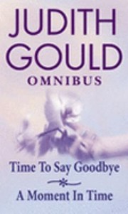 Cover of: Time To Say Goodbye A Moment In Time Omnibus