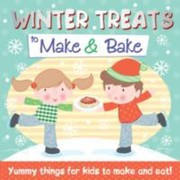 Cover of: Winter Treats To Make Bake Yummy Things For Kids To Make And Eat
