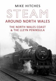 Cover of: Steam Around North Wales The North Wales Coast And The Lleyn Peninsular