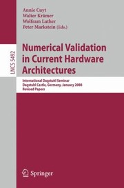 Cover of: Numerical Validation In Current Hardware Architectures International Dagstuhl Seminar Dagstuhl Castle Germany January 611 2008 Revised Papers