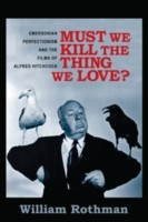 Cover of: Must We Kill The Thing We Love Emersonian Perfectionism And The Films Of Alfred Hitchcock