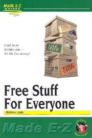 Cover of: Free Stuff For Everyone Made Ez