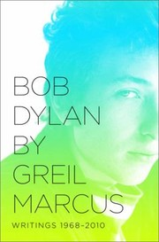 Cover of: Bob Dylan By Greil Marcus Writings 19682010