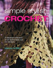 Simple Stylish Crochet A Fabulous Collection Of 24 Fashionable And Fun Designs