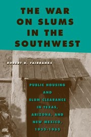 Cover of: The War On Slums In The Southwest Public Housing And Slum Clearance In Texas Arizona And New Mexico 19351965