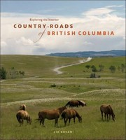 Cover of: Exploring The Interior Country Roads Of British Columbia