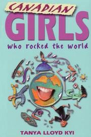 Cover of: Canadian girls who rocked the world | Tanya Lloyd Kyi