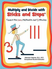 Cover of: Multiply And Divide With Sticks And Steps Teach This Easy Method In Just 5 Minutes