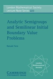 Cover of: Analytic Semigroups And Semilinear Initial Boundary Value Problems