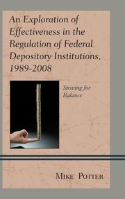 Cover of: An Exploration Of Effectiveness In The Regulation Of Federal Depository Institutions 19892008 Striving For Balance