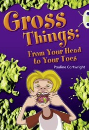 Cover of: Gross Things From Your Head To Your Toes