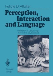 Cover of: Perception Interaction And Language Interaction Of Daily Living The Root Of Development