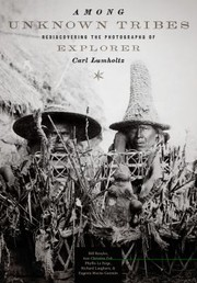 Cover of: Among Unknown Tribes Rediscovering The Photographs Of Explorer Carl Lumholtz