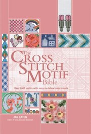 Cover of: The Cross Stitch Motif Bible Over 1000 Motifs With Easytofollow Color Charts