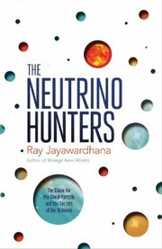Cover of: The Neutrino Hunters The Chase For The Ghost Particle And The Secrets Of The Universe