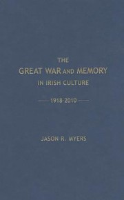 Cover of: The Great War and the Memory in Irish Culture 19182010