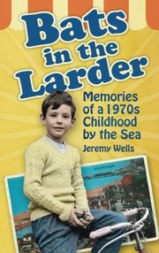 Cover of: Bats In The Larder Memories Of A 1970s Childhood By The Sea