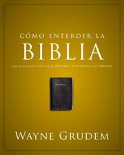 Cover of: Cmo Entender La Biblia Understanding The Bible Una De Las Siete Partes De La Teologia Sistematica De Grudem One Of The Seven Parts Of Systematic Theology Grudem