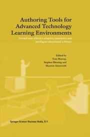 Cover of: Authoring Tools For Advanced Technology Learning Environments Toward Costeffective Adaptive Interactive And Intelligent Educational Software