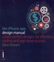 Cover of: The Iphone App Design Manual Create Perfect Designs For Effortless Coding And Store Success