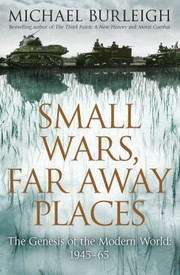 Cover of: Small Wars Faraway Places The Genesis Of The Modern World 19451965