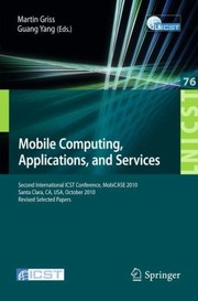 Cover of: Mobile Computing Applications And Services Second International Icst Conference Mobicase 2010 Santa Clara Ca Usa October 2528 2010 Revised Selected Papers