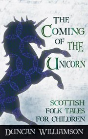 Cover of: The Coming Of The Unicorn Scottish Folk Tales For Children