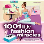 Cover of: 1001 Little Fashion Miracles Stylish Wardrobe Solutions From Head To Toe