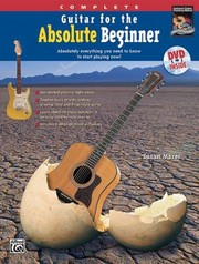 Cover of: Complete Guitar For The Absolute Beginner Absolutely Everything You Need To Know To Start Playing Now