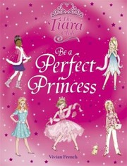 Cover of: Be A Perfect Princess