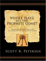 Cover of: Where Have All the Prophets Gone? Revelation and Rebellion in the Old Testament and the Christian World