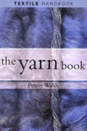 Cover of: The Yarn Book How To Understand Design And Use Yarn