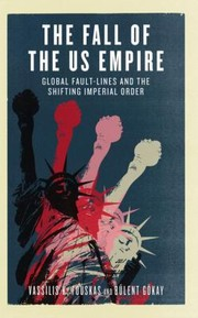 Cover of: Fall Of The Us Empire Global Faultlines And The Shifting Imperial Order