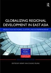 Cover of: Globalizing Regional Development In East Asia Production Networks Clusters And Entrepreneurship