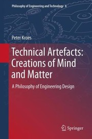 Cover of: Technical Artefacts Creations Of Mind And Matter A Philosophy Of Engineering Design